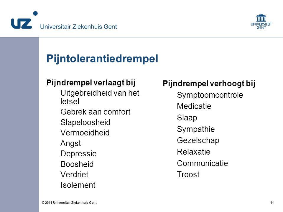 11© 2011 Universitair Ziekenhuis Gent Pijntolerantiedrempel Pijndrempel verlaagt bij Uitgebreidheid van het letsel Gebrek aan comfort Slapeloosheid Ve
