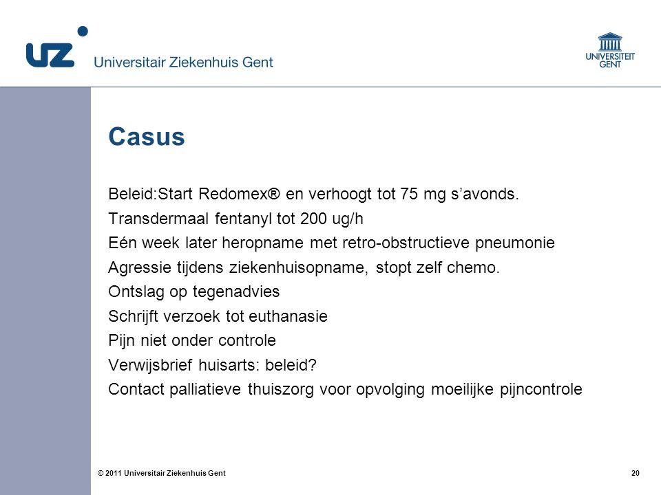 20© 2011 Universitair Ziekenhuis Gent Casus Beleid:Start Redomex® en verhoogt tot 75 mg s'avonds. Transdermaal fentanyl tot 200 ug/h Eén week later he