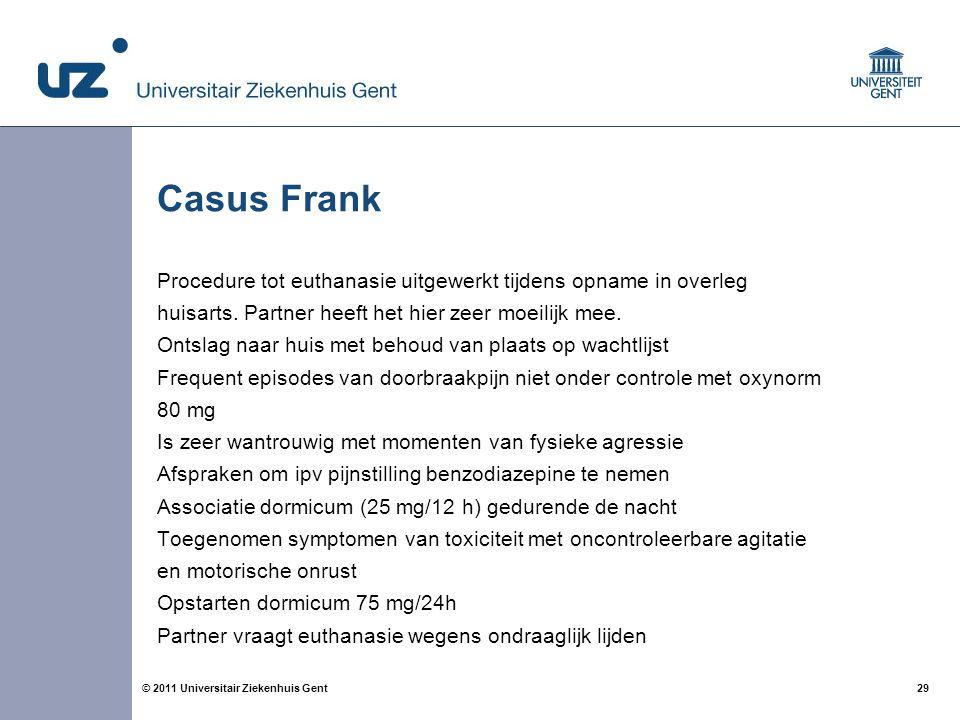 29© 2011 Universitair Ziekenhuis Gent Casus Frank Procedure tot euthanasie uitgewerkt tijdens opname in overleg huisarts. Partner heeft het hier zeer