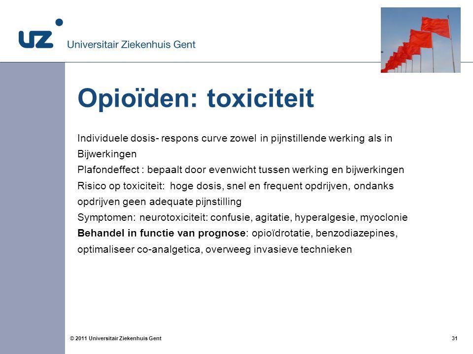 31© 2011 Universitair Ziekenhuis Gent Opioïden: toxiciteit Individuele dosis- respons curve zowel in pijnstillende werking als in Bijwerkingen Plafond