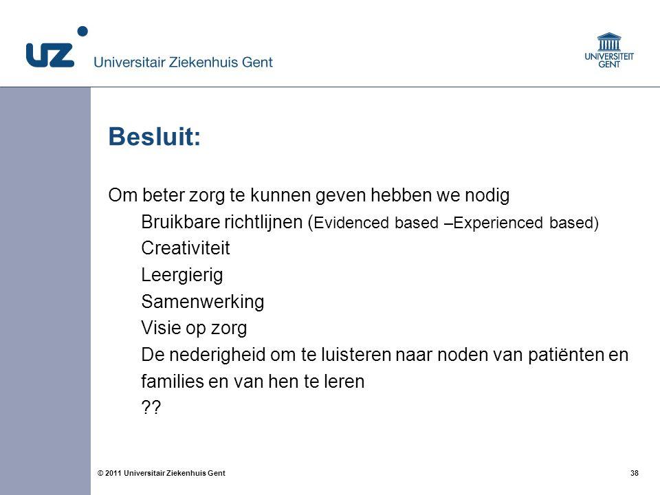 38© 2011 Universitair Ziekenhuis Gent Besluit: Om beter zorg te kunnen geven hebben we nodig Bruikbare richtlijnen ( Evidenced based –Experienced base