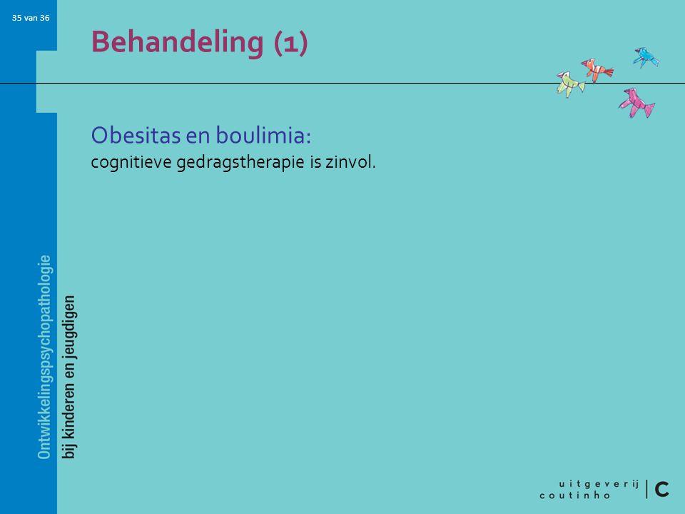 35 van 36 Behandeling (1) Obesitas en boulimia: cognitieve gedragstherapie is zinvol.