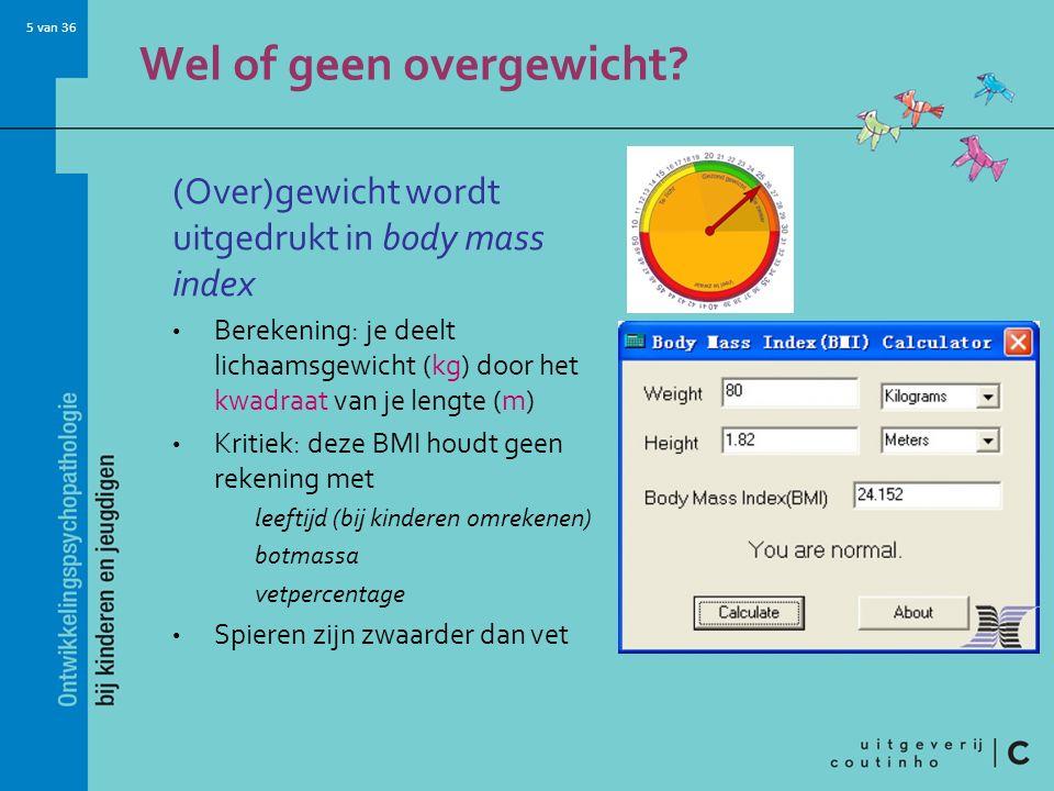 5 van 36 Wel of geen overgewicht? (Over)gewicht wordt uitgedrukt in body mass index Berekening: je deelt lichaamsgewicht (kg) door het kwadraat van je