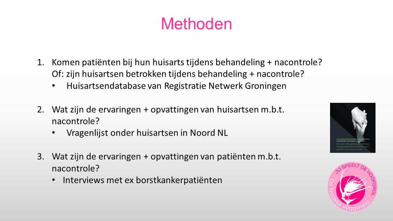Methoden 1.Komen patiënten bij hun huisarts tijdens behandeling + nacontrole? Of: zijn huisartsen betrokken tijdens behandeling + nacontrole? Huisarts