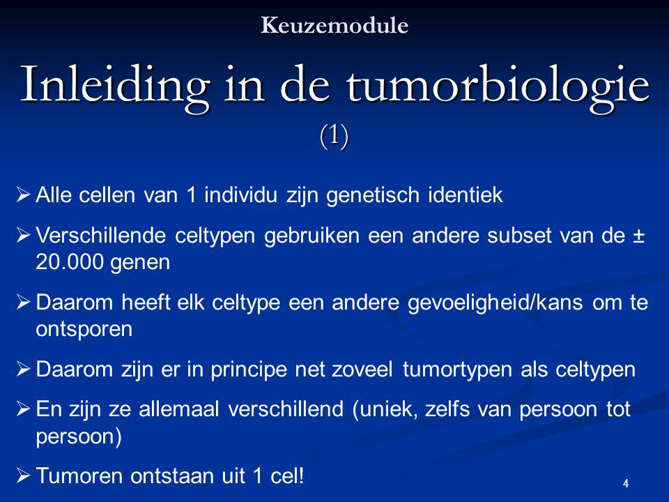 4 Keuzemodule Inleiding in de tumorbiologie (1)  Alle cellen van 1 individu zijn genetisch identiek  Verschillende celtypen gebruiken een andere sub