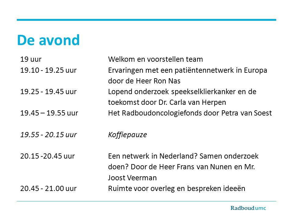 19 uurWelkom en voorstellen team 19.10 - 19.25 uurErvaringen met een patiëntennetwerk in Europa door de Heer Ron Nas 19.25 - 19.45 uurLopend onderzoek