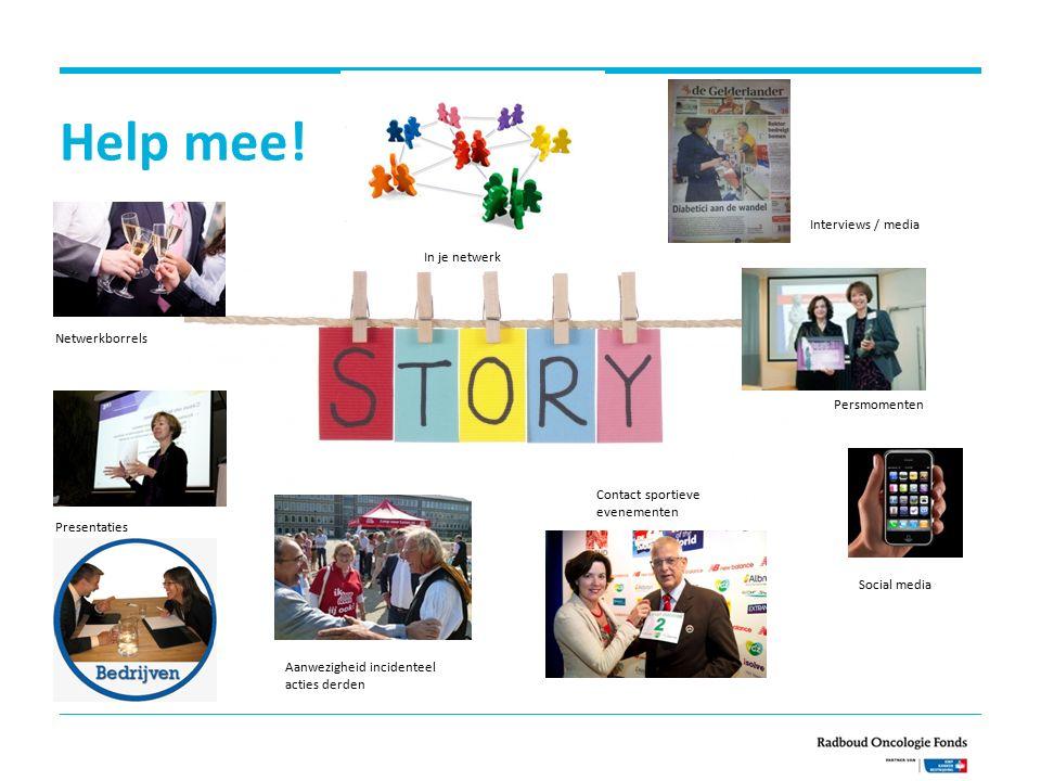 Help mee! Interviews / media In je netwerk Netwerkborrels Presentaties Aanwezigheid incidenteel acties derden Contact sportieve evenementen Persmoment