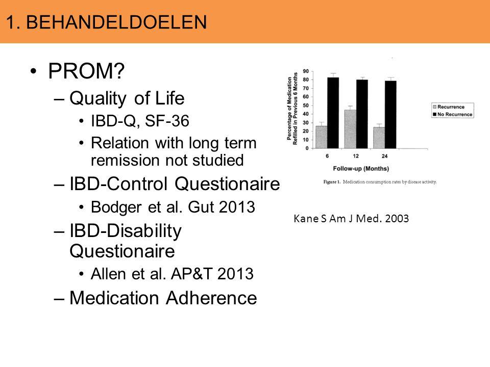 1. BEHANDELDOELEN PROM? –Quality of Life IBD-Q, SF-36 Relation with long term remission not studied –IBD-Control Questionaire Bodger et al. Gut 2013 –