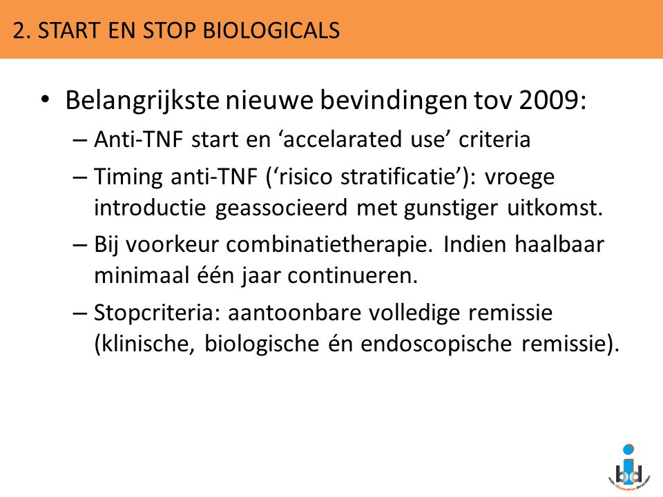 2. START EN STOP BIOLOGICALS Belangrijkste nieuwe bevindingen tov 2009: – Anti-TNF start en 'accelarated use' criteria – Timing anti-TNF ('risico stra