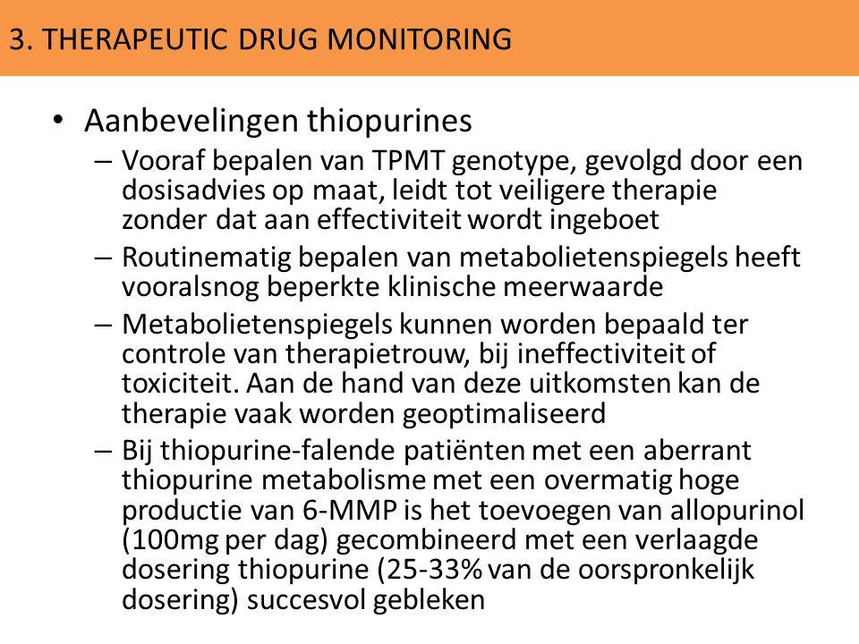 3. THERAPEUTIC DRUG MONITORING Aanbevelingen thiopurines – Vooraf bepalen van TPMT genotype, gevolgd door een dosisadvies op maat, leidt tot veiligere