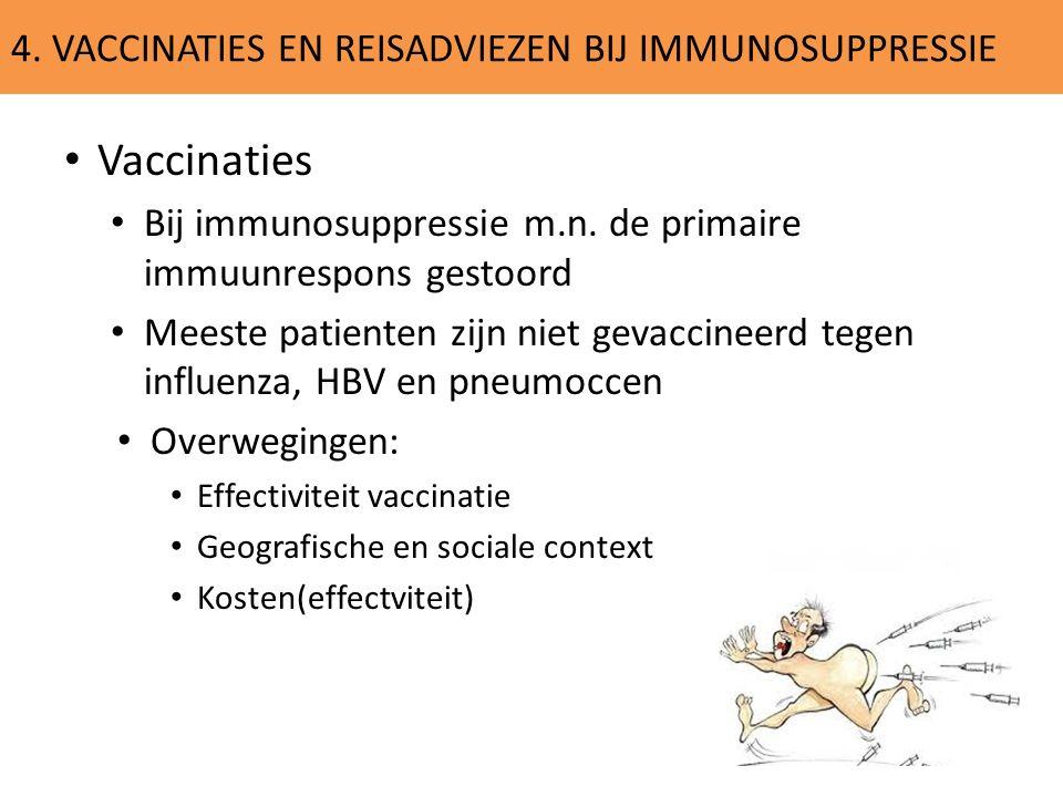 4. VACCINATIES EN REISADVIEZEN BIJ IMMUNOSUPPRESSIE Vaccinaties Bij immunosuppressie m.n. de primaire immuunrespons gestoord Meeste patienten zijn nie