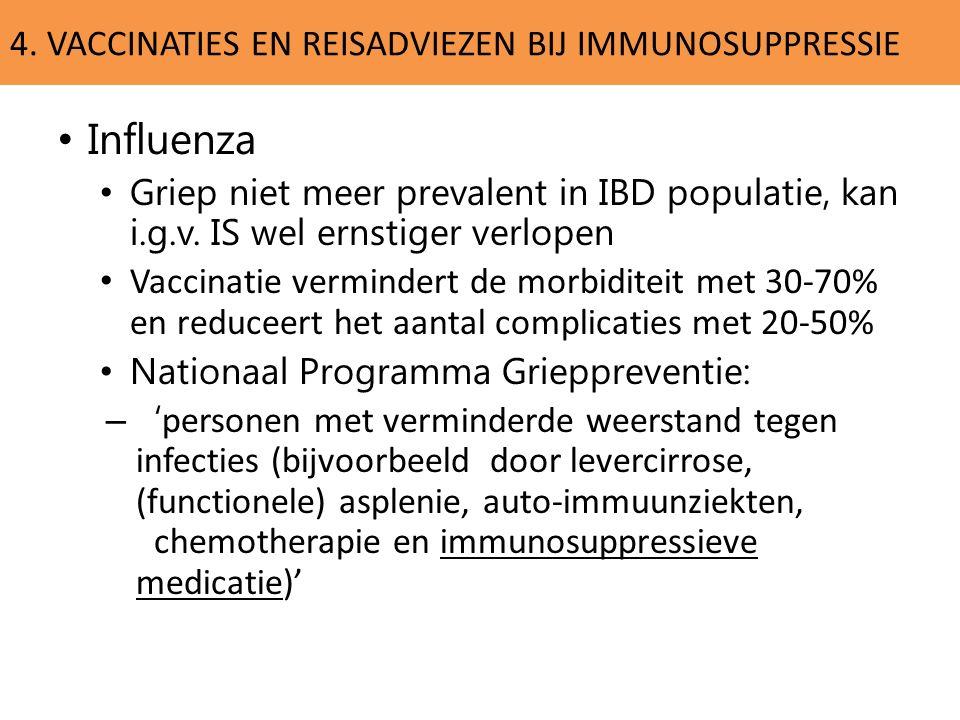 4. VACCINATIES EN REISADVIEZEN BIJ IMMUNOSUPPRESSIE Influenza Griep niet meer prevalent in IBD populatie, kan i.g.v. IS wel ernstiger verlopen Vaccina