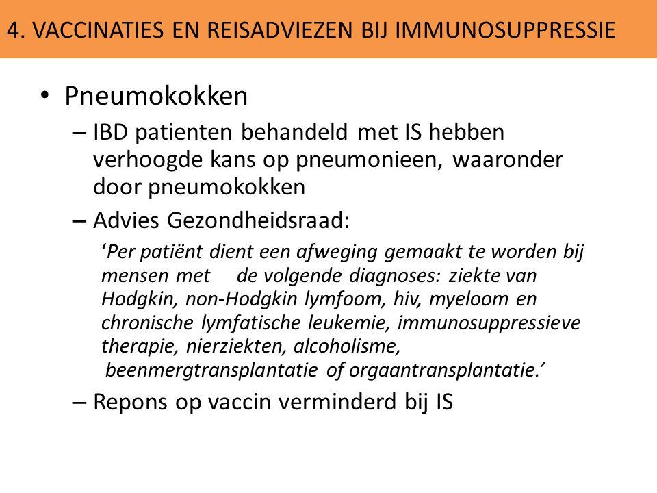 4. VACCINATIES EN REISADVIEZEN BIJ IMMUNOSUPPRESSIE Pneumokokken – IBD patienten behandeld met IS hebben verhoogde kans op pneumonieen, waaronder door
