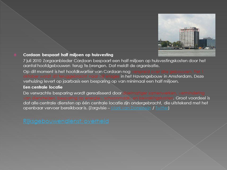  Cordaan bespaart half miljoen op huisvesting 7 juli 2010 Zorgaanbieder Cordaan bespaart een half miljoen op huisvestingskosten door het aantal hoofdgebouwen terug te brengen.