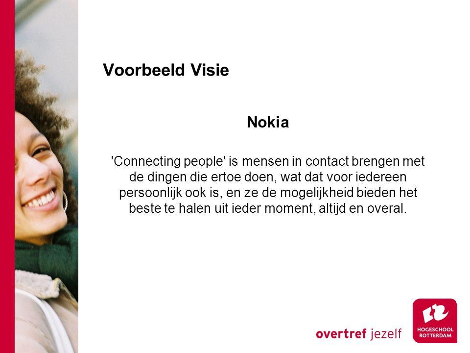 Voorbeeld Visie Nokia Connecting people is mensen in contact brengen met de dingen die ertoe doen, wat dat voor iedereen persoonlijk ook is, en ze de mogelijkheid bieden het beste te halen uit ieder moment, altijd en overal.