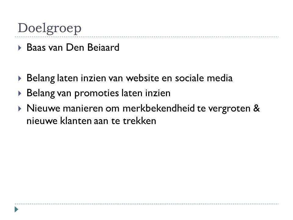 Doelgroep  Baas van Den Beiaard  Belang laten inzien van website en sociale media  Belang van promoties laten inzien  Nieuwe manieren om merkbeken