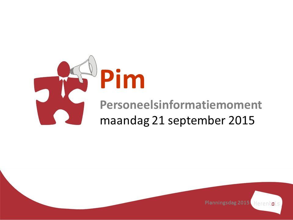 Pim Personeelsinformatiemoment maandag 21 september 2015 Planningsdag 2015