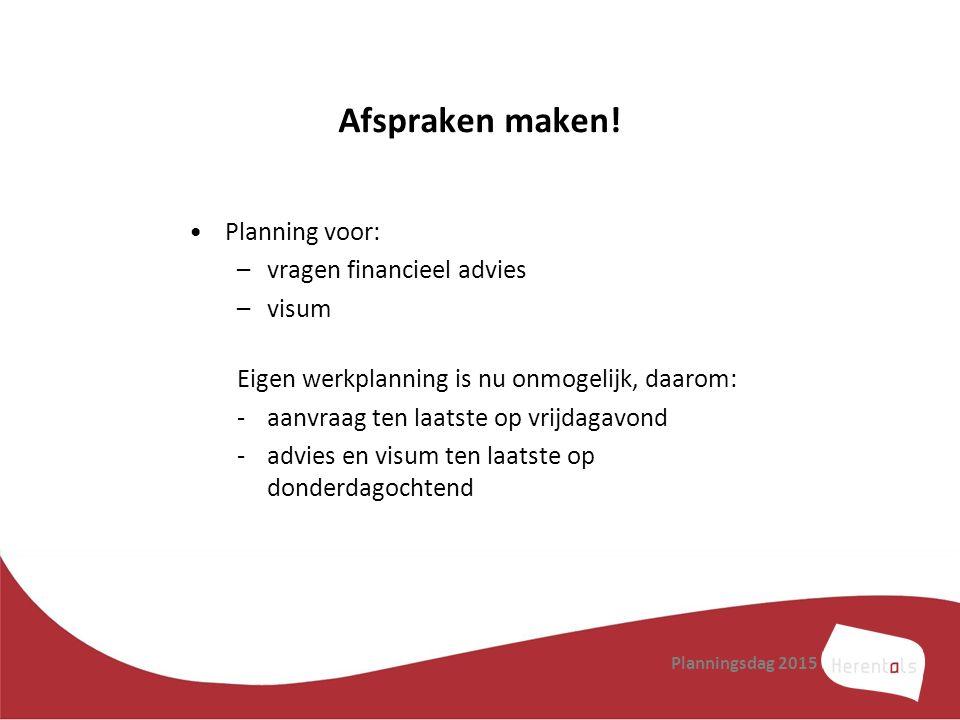 Afspraken maken! Planning voor: –vragen financieel advies –visum Eigen werkplanning is nu onmogelijk, daarom: -aanvraag ten laatste op vrijdagavond -a