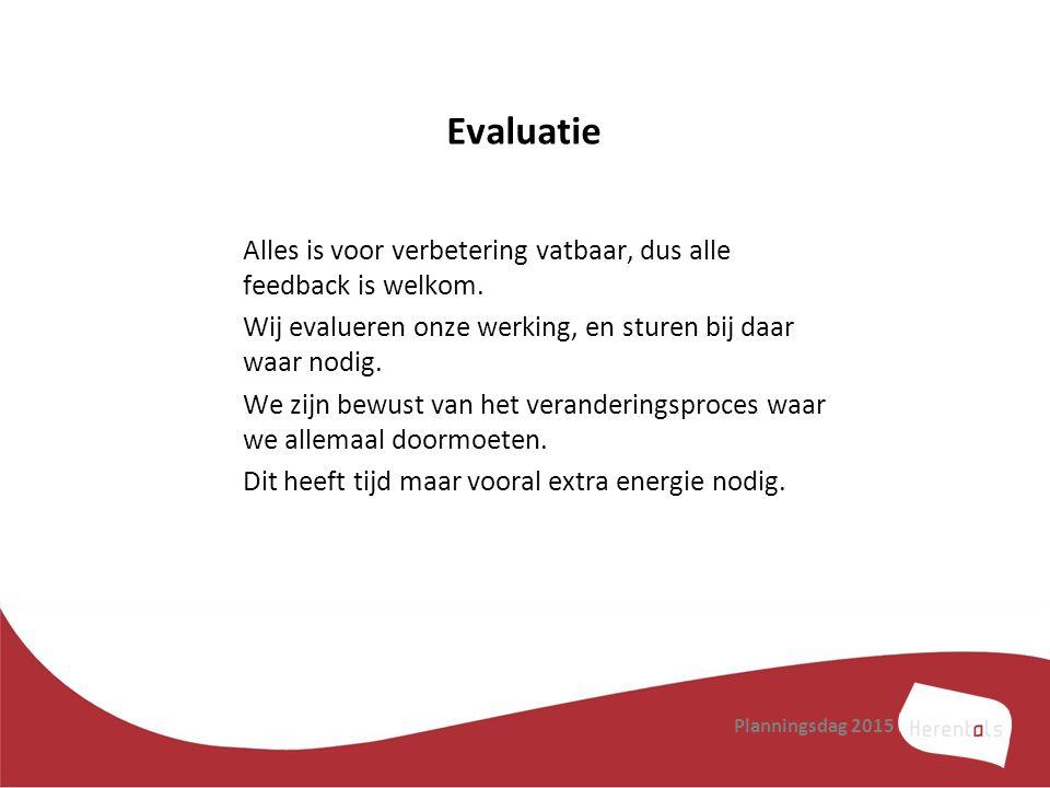 Evaluatie Alles is voor verbetering vatbaar, dus alle feedback is welkom. Wij evalueren onze werking, en sturen bij daar waar nodig. We zijn bewust va