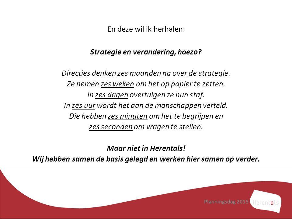 En deze wil ik herhalen: Strategie en verandering, hoezo? Directies denken zes maanden na over de strategie. Ze nemen zes weken om het op papier te ze