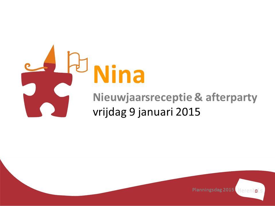 Nina Nieuwjaarsreceptie & afterparty vrijdag 9 januari 2015 Planningsdag 2015