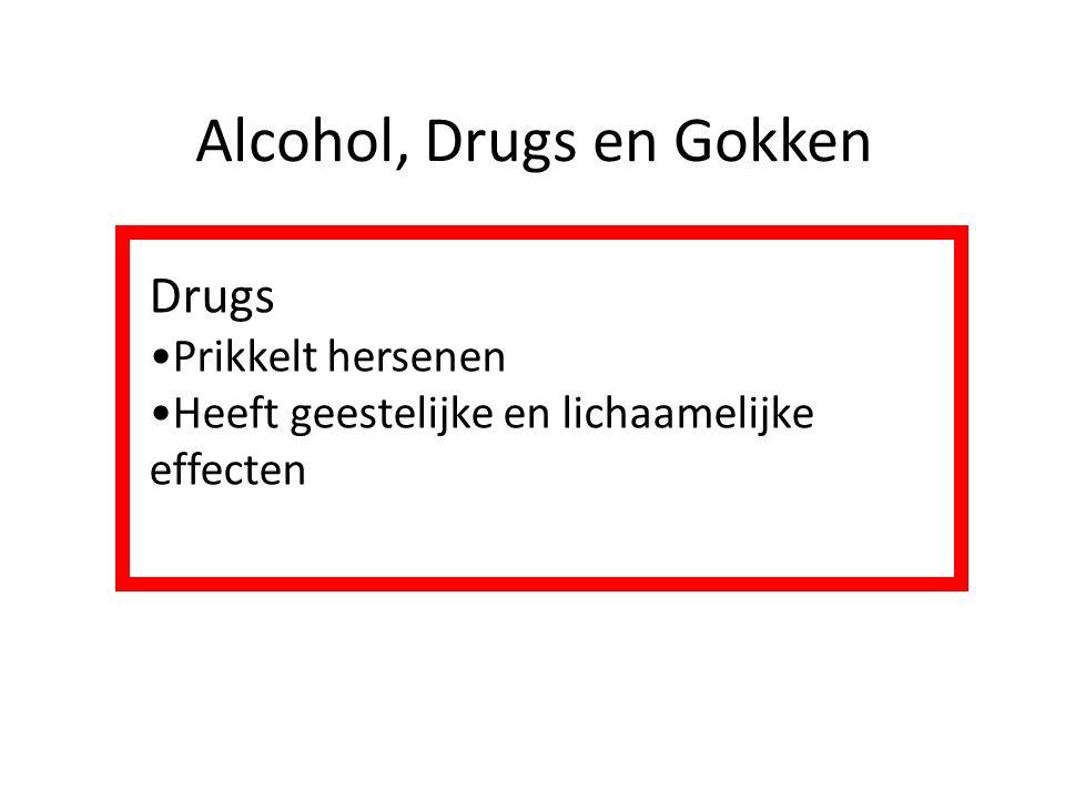 Alcohol, Drugs en Gokken Drugs Prikkelt hersenen Heeft geestelijke en lichaamelijke effecten