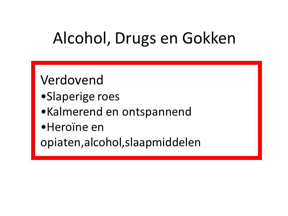 Alcohol, Drugs en Gokken Verdovend Slaperige roes Kalmerend en ontspannend Heroïne en opiaten,alcohol,slaapmiddelen