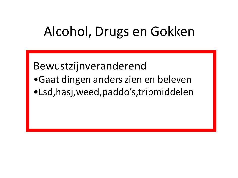 Alcohol, Drugs en Gokken Bewustzijnveranderend Gaat dingen anders zien en beleven Lsd,hasj,weed,paddo's,tripmiddelen
