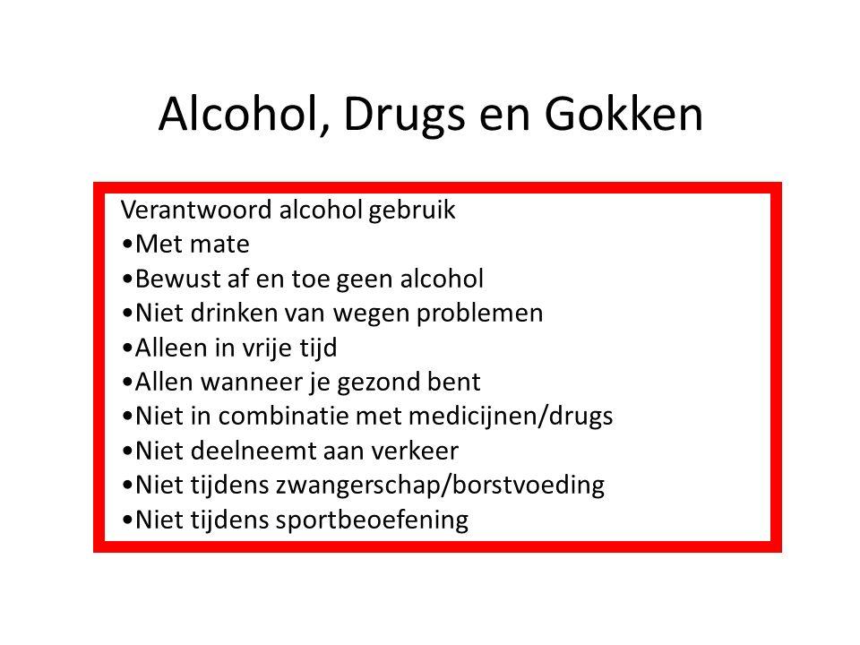 Alcohol, Drugs en Gokken Verantwoord alcohol gebruik Met mate Bewust af en toe geen alcohol Niet drinken van wegen problemen Alleen in vrije tijd Alle