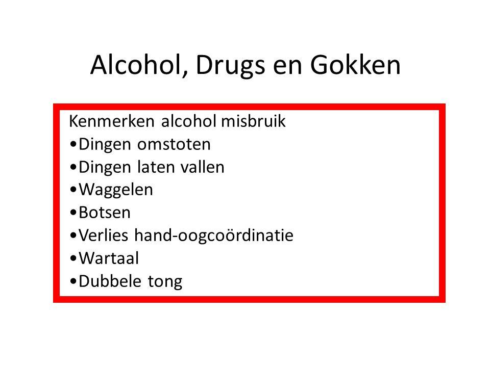 Alcohol, Drugs en Gokken Kenmerken alcohol misbruik Dingen omstoten Dingen laten vallen Waggelen Botsen Verlies hand-oogcoördinatie Wartaal Dubbele to
