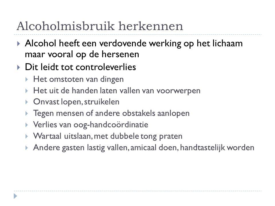 Alcoholmisbruik herkennen  Alcohol heeft een verdovende werking op het lichaam maar vooral op de hersenen  Dit leidt tot controleverlies  Het omsto