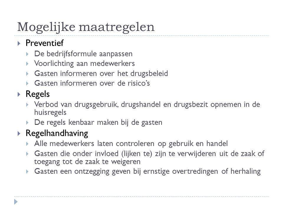 Mogelijke maatregelen  Preventief  De bedrijfsformule aanpassen  Voorlichting aan medewerkers  Gasten informeren over het drugsbeleid  Gasten inf