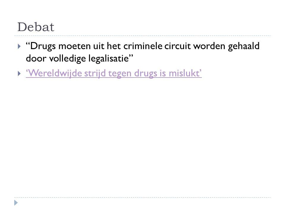 """Debat  """"Drugs moeten uit het criminele circuit worden gehaald door volledige legalisatie""""  'Wereldwijde strijd tegen drugs is mislukt' 'Wereldwijde"""