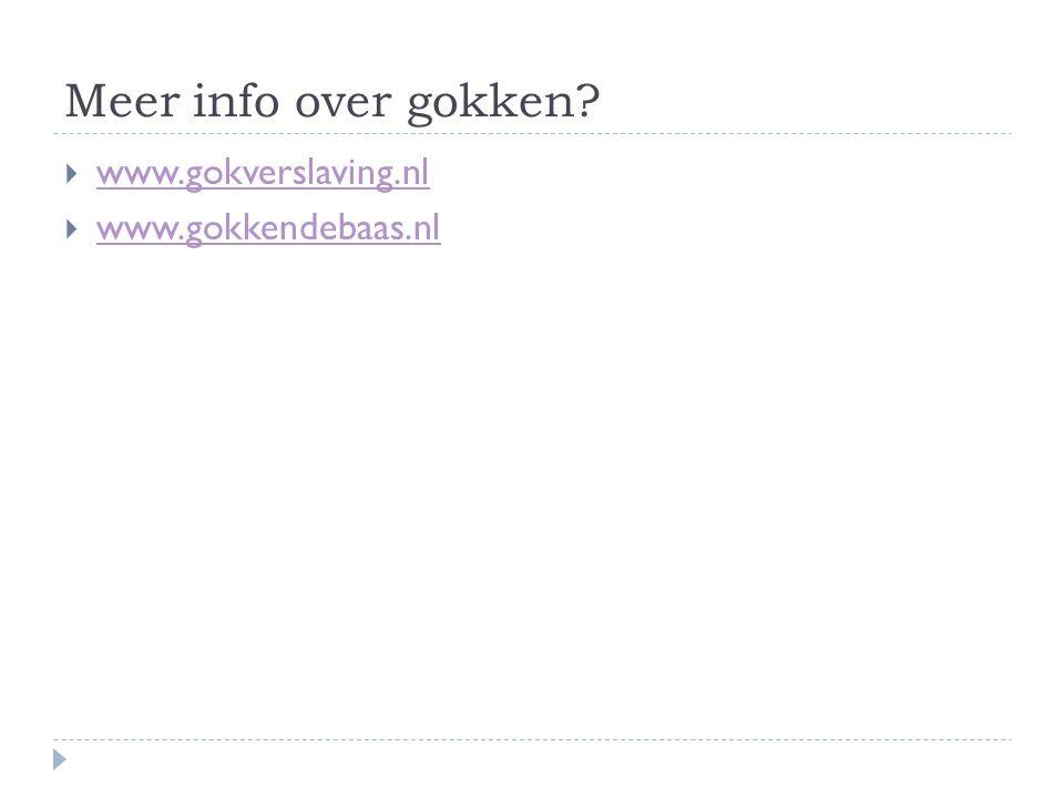 Meer info over gokken?  www.gokverslaving.nl www.gokverslaving.nl  www.gokkendebaas.nl www.gokkendebaas.nl