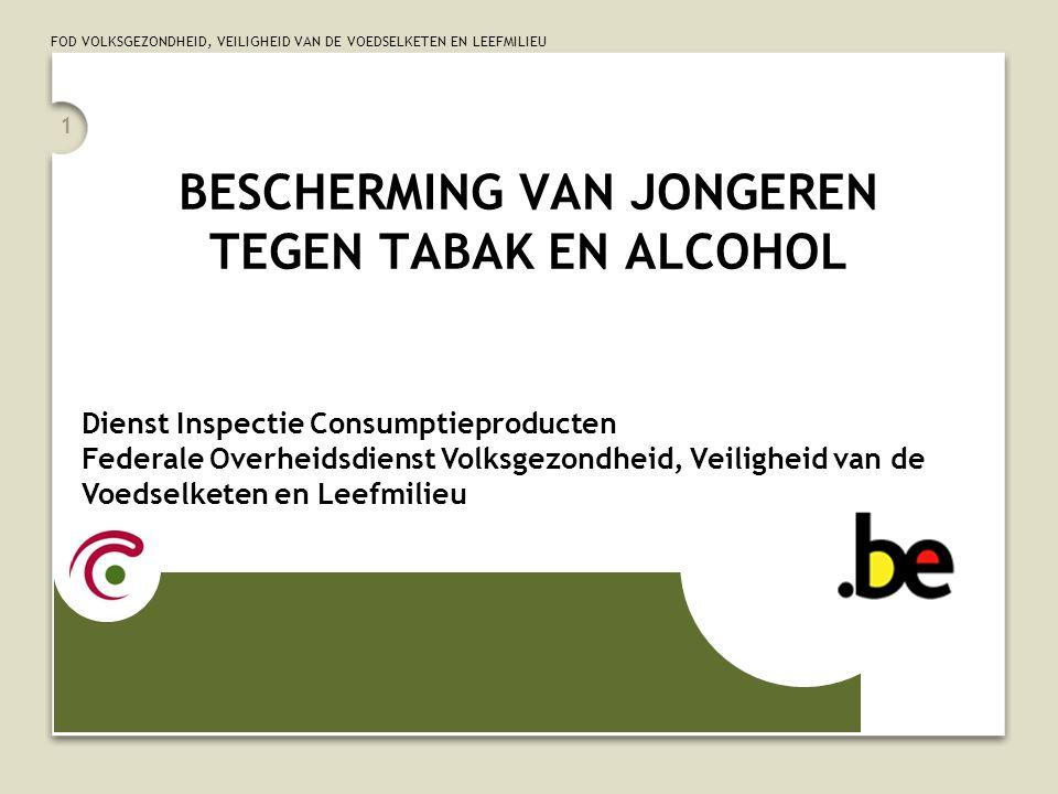 FOD VOLKSGEZONDHEID, VEILIGHEID VAN DE VOEDSELKETEN EN LEEFMILIEU 1 BESCHERMING VAN JONGEREN TEGEN TABAK EN ALCOHOL Dienst Inspectie Consumptieproduct