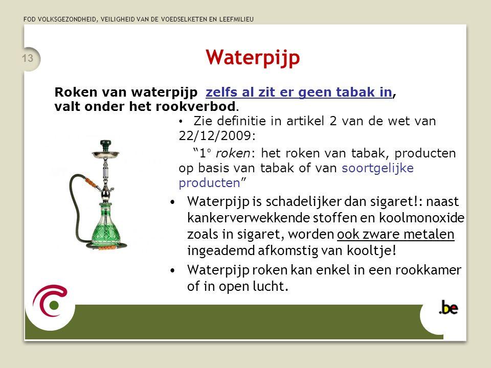 """FOD VOLKSGEZONDHEID, VEILIGHEID VAN DE VOEDSELKETEN EN LEEFMILIEU 13 Waterpijp Zie definitie in artikel 2 van de wet van 22/12/2009: """"1° roken: het ro"""