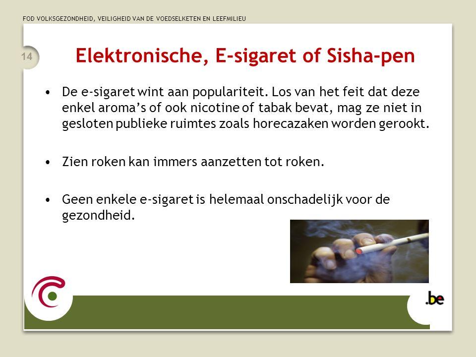 FOD VOLKSGEZONDHEID, VEILIGHEID VAN DE VOEDSELKETEN EN LEEFMILIEU Elektronische, E-sigaret of Sisha-pen De e-sigaret wint aan populariteit. Los van he