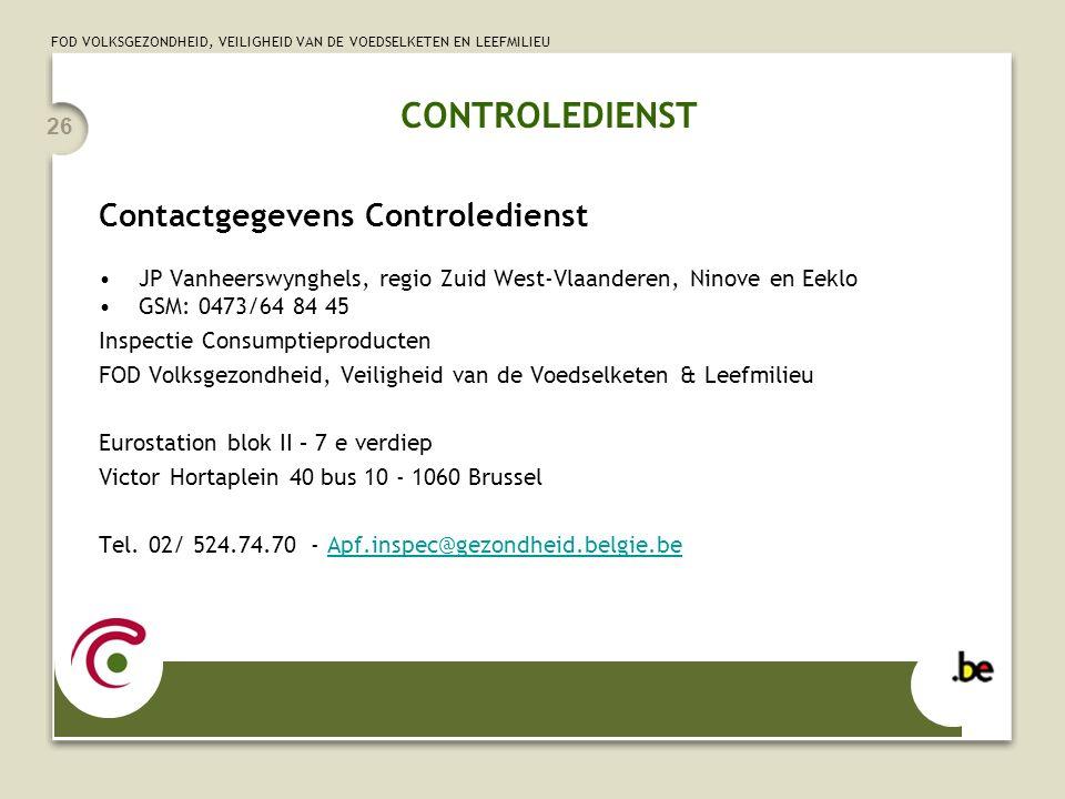 FOD VOLKSGEZONDHEID, VEILIGHEID VAN DE VOEDSELKETEN EN LEEFMILIEU 26 Contactgegevens Controledienst JP Vanheerswynghels, regio Zuid West-Vlaanderen, N