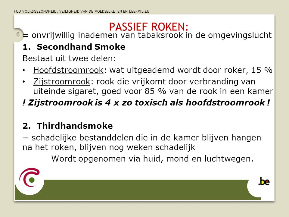 PASSIEF ROKEN: = onvrijwillig inademen van tabaksrook in de omgevingslucht 1.Secondhand Smoke Bestaat uit twee delen: Hoofdstroomrook: wat uitgeademd