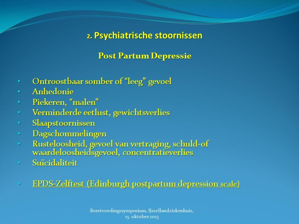 """2. Psychiatrische stoornissen Post Partum Depressie Ontroostbaar somber of """"leeg"""" gevoel Ontroostbaar somber of """"leeg"""" gevoel Anhedonie Anhedonie Piek"""