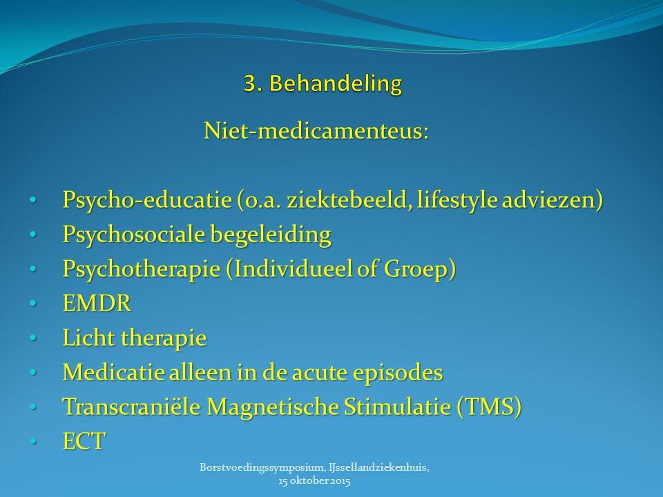Niet-medicamenteus: Psycho-educatie (o.a.ziektebeeld, lifestyle adviezen) Psycho-educatie (o.a.