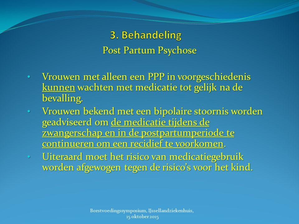 Post Partum Psychose Vrouwen met alleen een PPP in voorgeschiedenis kunnen wachten met medicatie tot gelijk na de bevalling.