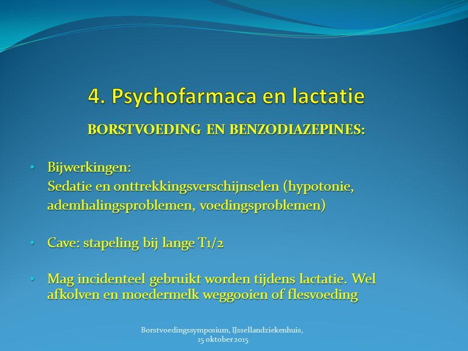 BORSTVOEDING EN BENZODIAZEPINES: Bijwerkingen: Bijwerkingen: Sedatie en onttrekkingsverschijnselen (hypotonie, Sedatie en onttrekkingsverschijnselen (hypotonie, ademhalingsproblemen, voedingsproblemen) ademhalingsproblemen, voedingsproblemen) Cave: stapeling bij lange T1/2 Cave: stapeling bij lange T1/2 Mag incidenteel gebruikt worden tijdens lactatie.