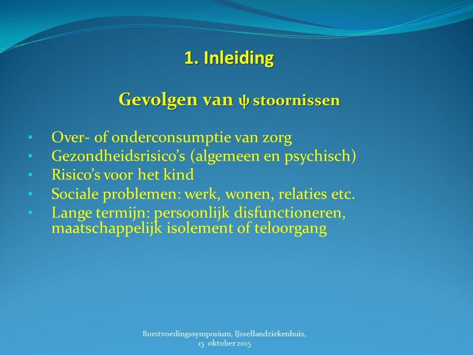 1. Inleiding Gevolgen van ψ stoornissen Over- of onderconsumptie van zorg Gezondheidsrisico's (algemeen en psychisch) Risico's voor het kind Sociale p