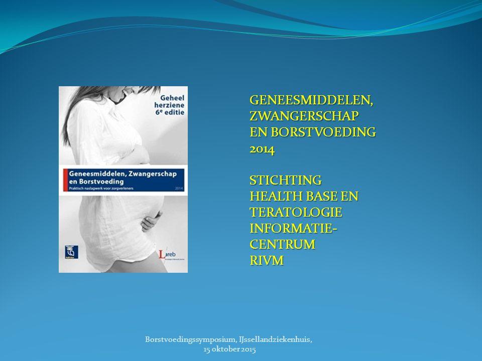 Borstvoedingssymposium, IJssellandziekenhuis, 15 oktober 2015 GENEESMIDDELEN,ZWANGERSCHAP EN BORSTVOEDING 2014STICHTING HEALTH BASE EN TERATOLOGIE INFORMATIE-CENTRUMRIVM