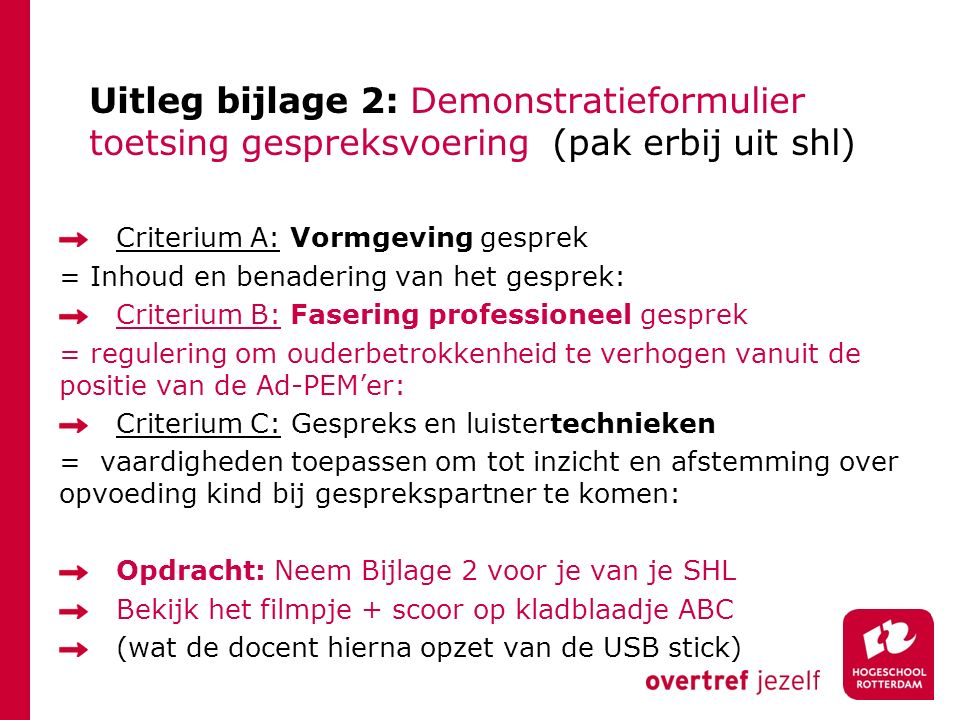 Uitleg bijlage 2: Demonstratieformulier toetsing gespreksvoering (pak erbij uit shl) Criterium A: Vormgeving gesprek = Inhoud en benadering van het ge