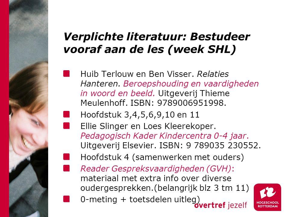Verplichte literatuur: Bestudeer vooraf aan de les (week SHL) Huib Terlouw en Ben Visser. Relaties Hanteren. Beroepshouding en vaardigheden in woord e