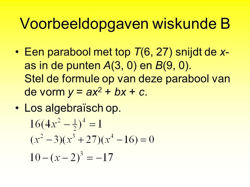 Voorbeeldopgaven wiskunde B Een parabool met top T(6, 27) snijdt de x- as in de punten A(3, 0) en B(9, 0). Stel de formule op van deze parabool van de