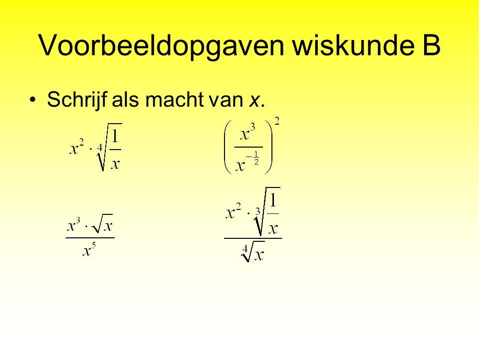 Voorbeeldopgaven wiskunde B Schrijf als macht van x.