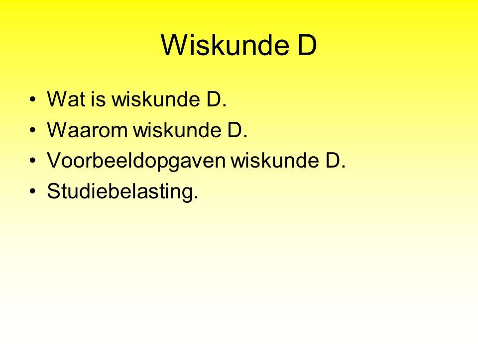 Wiskunde D Wat is wiskunde D. Waarom wiskunde D. Voorbeeldopgaven wiskunde D. Studiebelasting.